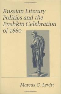RUSSIAN LITERARY POLITICS AND THE PUSHKIN CELEBRATION OF 1880.