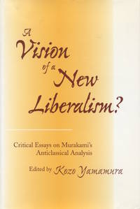 A Vision of a New Liberalism? : Critical Essays on Murakami's Anticlassical Analysis