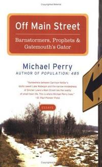 Off Main Street: Barnstormers, Prophets & Gatemouth's Gator: Barnstormers, Prophets & Gatemouth's Gator: Essays by  Michael Perry - Paperback - from Good Deals On Used Books and Biblio.co.uk