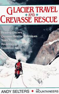 Glacier Travel and Crevasse Rescue by Andy Selters - Paperback - 1990 - from Endless Shores Books and Biblio.com