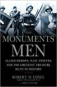 The Monuments Men, Allied Heroes, Nazi Thieves, and the Greatest Treasure Hunt in History