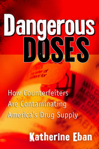 Dangerous Doses: How Counterfeiters Are Contaminating America's Drug Supply by Katherine Eban - Hardcover - from Better World Books  and Biblio.co.uk