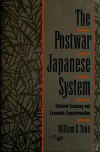 The Postwar Japanese System: Cultural Economy and Economic Transformation