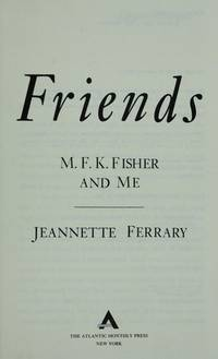 Between Friends M.F.K. Fisher and Me