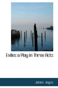 Exiles, a Play In Three Acts