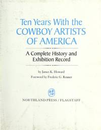 Ten Years with the Cowboy Artists of America, A Complete History and Exhbition Record