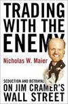 image of Trading With the Enemy: Seduction and Betrayal on Jim Cramers Wall Street