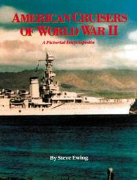American Cruisers Of World War Two: A Pictorial Encyclopedia. 9th Printing 2000