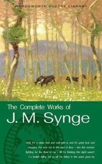 Complete Works J.M Synge (Wordsworth Poetry Library)