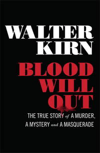 BLOOD WILL OUT: The True Story of a Murder, a Mystery, and a Masquerade. by  Walter Kirn - Signed First Edition - 2014 - from Valley Books (SKU: 0057397)
