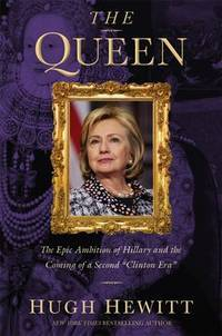 """The Queen: The Epic Ambition of Hillary and the Coming of a Second """"Clinton Era"""