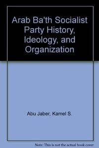 The Arab Ba'th Socialist Party: History, Ideology, and Organization