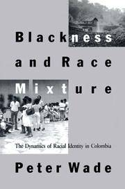 Blackness and Race Mixture: The Dynamics of Racial Identity in Colombia (Johns Hopkins Studies in...
