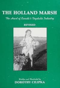 The Holland Marsh: The Heart of Canada's Vegetable Industry (Revised Edition) by  Dorothy Cilipka - Paperback - Revised Edition - 2004 - from David J. Craig, bookseller (SKU: 041416)