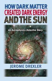 How Dark Matter Created Dark Energy and the Sun: An Astrophysics Detective  Story