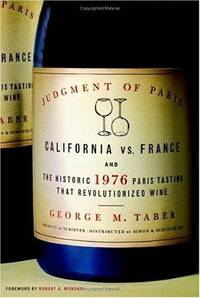 Judgment of Paris: California vs. France and the Historic 1976 Paris Tasting That Revolutionized Wine by George M Taber - Hardcover - 2005-09-13 - from Ergodebooks and Biblio.com