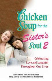 Chicken Soup for the Sister's Soul 2: Celebrating Love and Laughter Throughout Our Lives (Chicken...