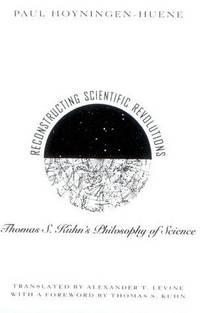 Reconstructing Scientific Revolutions: Thomas S.Kuhn's Philosophy of Science