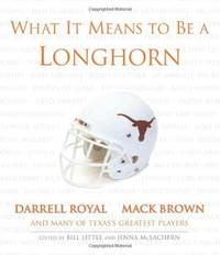 WHAT IT MEANS TO BE A LONGHORN Darrell Royal: Mack Brown and Many of  Texas' Greatest Players
