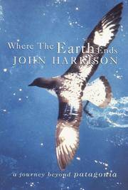 Where the Earth Ends: a Journey Beyond Patagonia