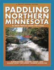 Paddling Northern Minnesota: 86 Great Trips by Canoe and Kayak (Trails Books Guide) (A Trails...