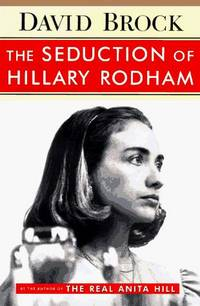 The SEDUCTION OF HILLARY RODHAM  by Brock, David