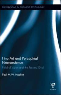 Fine Art and Perceptual Neuroscience: Field of Vision and the Painted Grid (Explorations in...