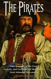 The PIRATES. True Accounts of the Lives, Exploits, and Executions of the World's Most...