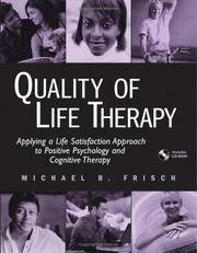 Quality of Life Therapy: Applying a Life Satisfaction Approach to Positive Psychology and...
