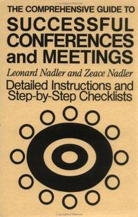 The Comprehensive Guide to Successful Conferences and Meetings: Detailed Instructions and...