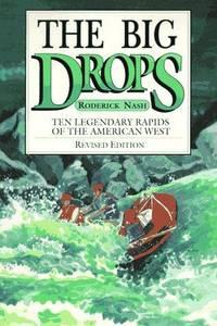 The Big Drops: Ten Legendary Rapids of the American West