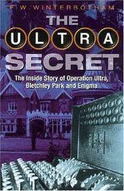 THE ULTRA SECRET : THE INSIDE STORY OF OPERATION ULTRA, BLETCHLEY PARK AND ENIGMA