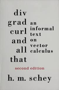 Div, Grad, Curl, and All That: An Informal Text on Vector Calculus.