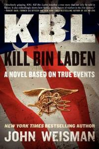 KBL: Kill Bin Laden: A Novel Based on True Events by John Weisman - [ Edition: First ] - from BookHolders (SKU: 5756250)
