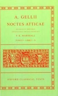A. Gellii Noctes Atticae: Recognovit Brevique Adnotatione Critica Instruxit Tomus I: Libri I-X...