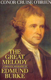 The Great Melody : A Thematic Biography of Edmund Burke