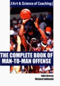 The Complete Book of Man to Man Offense  the Art and Science of Coaching Series