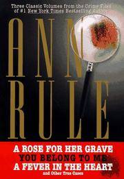 THREE CLASSIC VOLUMES FROM THE CRIME FILES OF ANNE RULE  A Rose for Her  Grave/You Belong to Me/Fever in the Heart