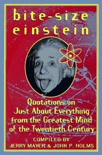 Bite-Size Einstein: Quotations on Just About Everything from the Greatest Mind of the Twentieth Century by  Albert Einstein - Hardcover - from Better World Books  and Biblio.co.uk