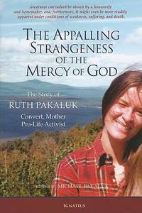 The Appalling Strangeness of the Mercy of God:  The Story of Ruth Pakaluk Convert,  Mother...