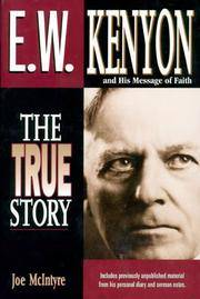 E.W. Kenyon The True Story: Includes previously unpublished material from his personal diary and...