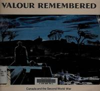 Valour Remembered: Canada and the Second World War 1939-1945 (Bilingual Edition)