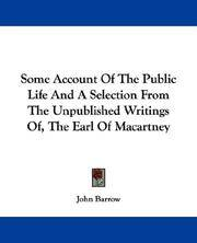 Some Account Of the Public Life, and A Selection From the Unpublished Writings, Of the Earl Of Macartney
