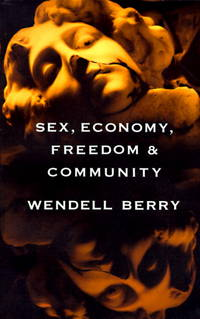 Sex, Economy, Freedom & Community: Eight Essays by Wendell Berry - Paperback - 1993 - from ThatBookGuy and Biblio.com