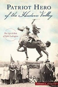 Patriot Hero of the Hudson Valley: The Life and Ride of Sybil Ludington