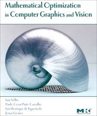 Mathematical Optimization in Computer Graphics and Vision (The Morgan Kaufmann Series in Computer...