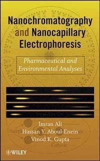 NANOCHROMATOGRAPHY AND NANOCAPILLARY ELECTROPHORESIS: PHARMACEUTICAL AND ENVIRONMENTAL ANALYSES