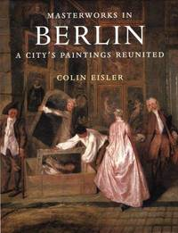Masterworks in Berlin, A City's Paintings Reunited: Painting in the Western World, 1300-1914