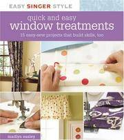 Quick and Easy Window Treatments: 15 Easy-Sew Projects That Build Skills, Too (Easy Singer Style) by  Madlyn Easley - from Paper Tiger Books (SKU: 51W00000TO93_ns)