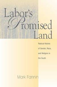 Labor's Promised Land: Radical Visions of Gender, Race, and Religion in the South